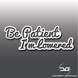 Be Patient I'm Lowered Vinyl Decal