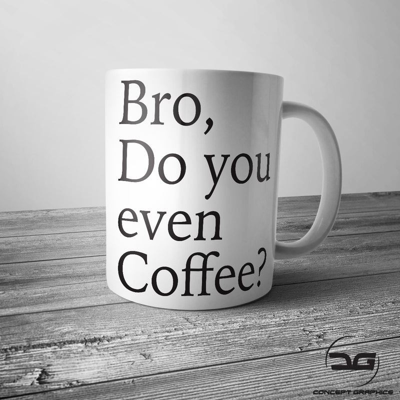 Bro, Do You Even Coffee Funny Novelty Coffee Mug Cup