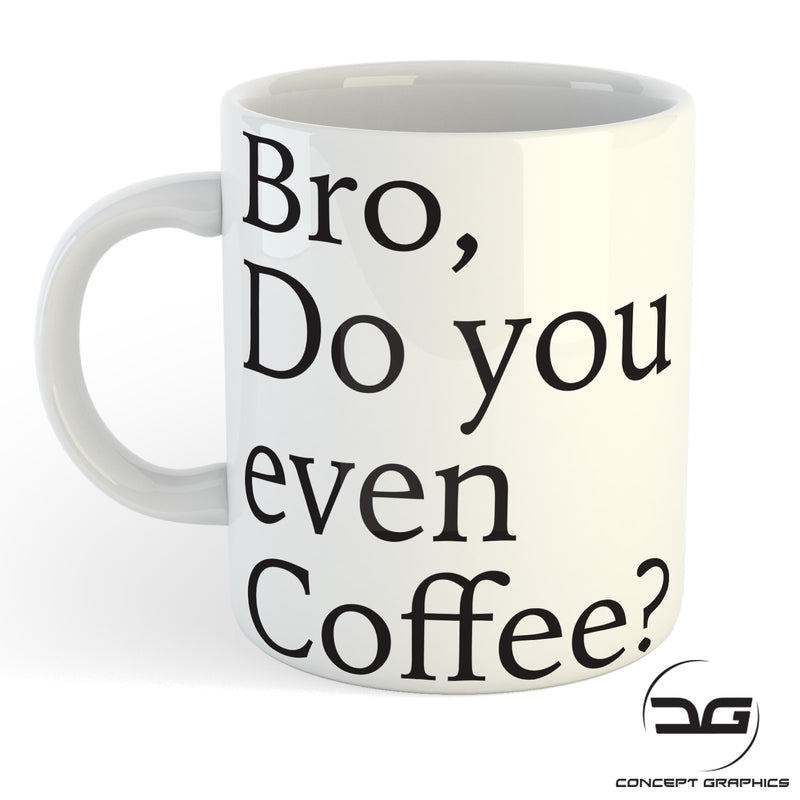 Bro, Do You Even Coffee Funny Coffee Mug Cup