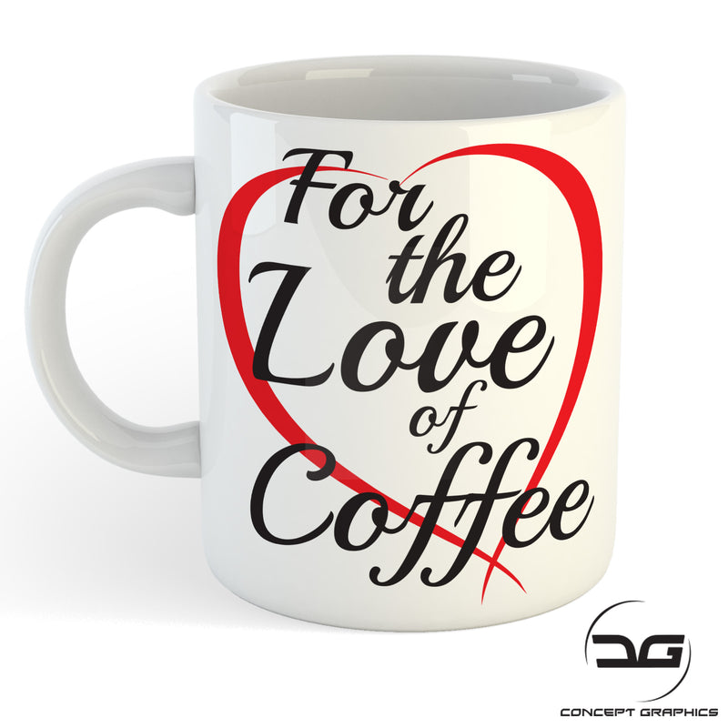 For The Love of Coffee Funny Novetly Coffee Mug/Cup