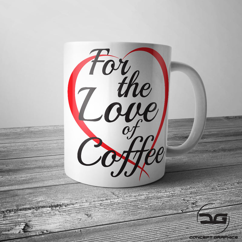 For The Love of Coffee Funny Coffee Mug/Cup