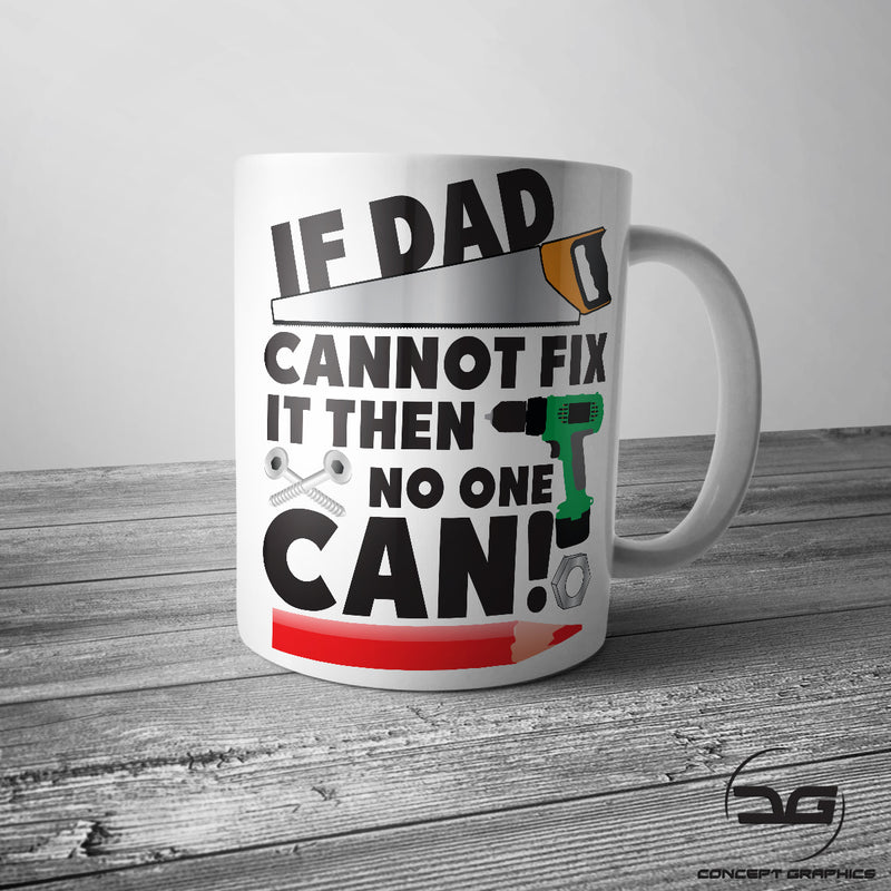 If Dad Cannot Fix It Funny Novelty Fathers Day Coffee Mug/Cup