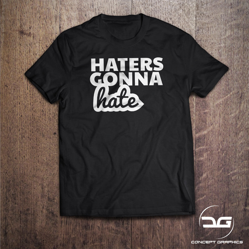 Haters Gonna Hate Novelty Joke Funny T-Shirt