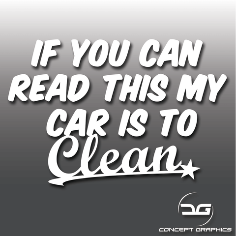 "Funny ""If You Can Read This My Car Is To Clean"" Decal Sticker"