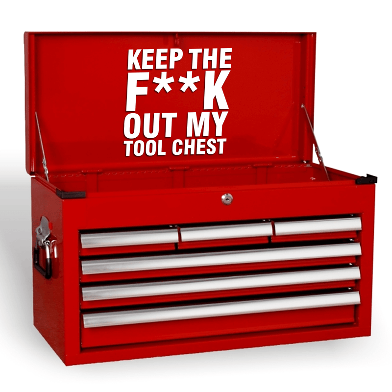 Keep The F**K Out My Tool Chest Funny Mechanics Garage Workshop Novelty Tool Box Vinyl Decal Sticker