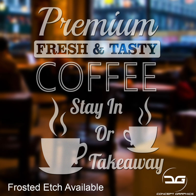 Premium Fresh & Tasty Coffee Shop Window Wall Vinyl Decal Advertising Sign in Frosted Etch Vinyl