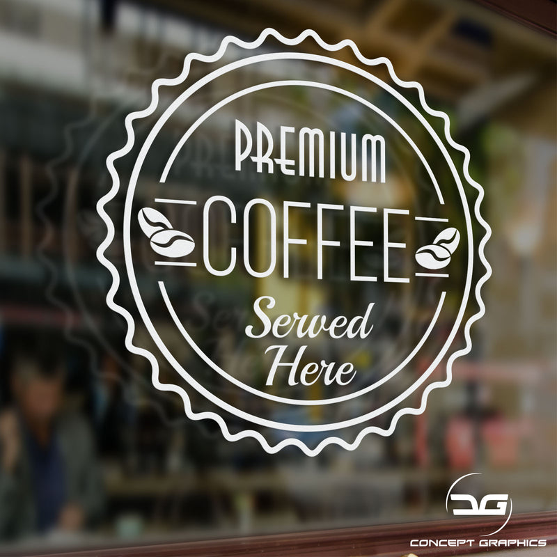 Premium Coffee Served Here Window Wall Door Coffee Shop Advertising Vinyl Decal Sign