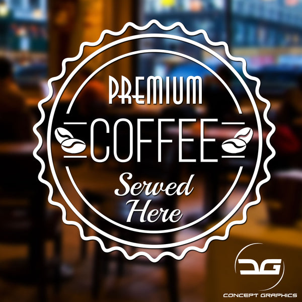Premium Coffee Served Here Window Wall Door Coffee Shop Advertising Vinyl Sign