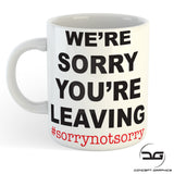 Sorry Your Leaving Hashtag Not Sorry Funny Novelty Job Leaving Coffee Mug/Cup Gift