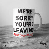 Sorry Your Leaving Hashtag Not Sorry Funny Job Leaving Coffee Mug/Cup Gift