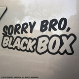 Sorry Bro, Black Box Novelty Vinyl Decal Sticker