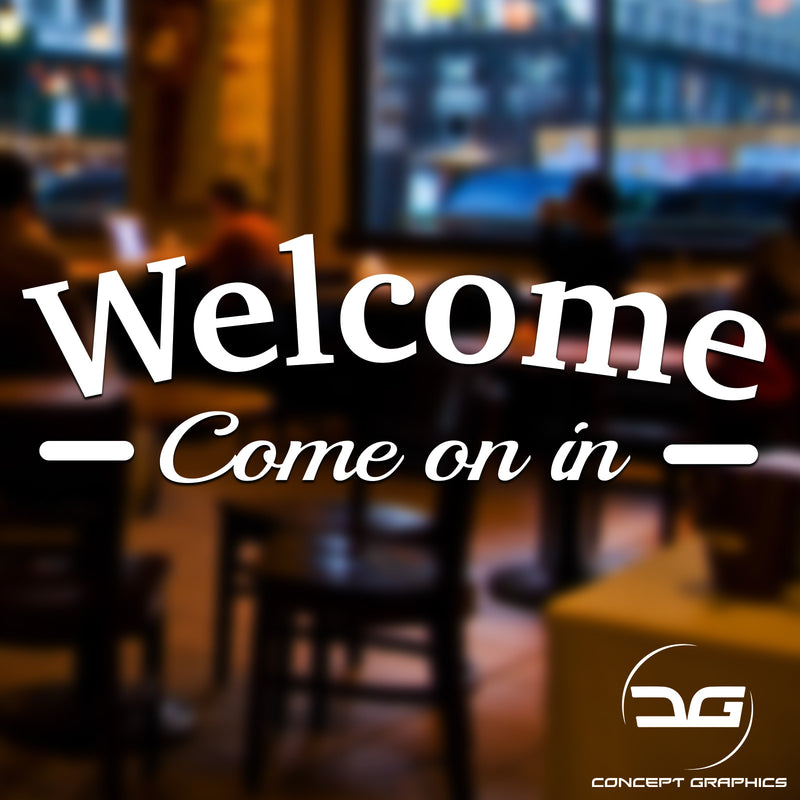Welcome Come On In Door Vinyl Decal Sticker Sign Ideal for Coffee Shops, Bars, Restaurants, Dentists.