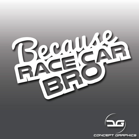 Funny Because Race Car Bro Vinyl Decal Sticker