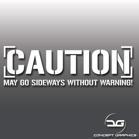 Caution May Go Sideways Without Warning Vinyl Sticker