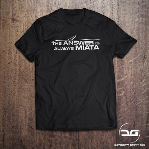 The Answer is Always Miata MX5 Car T-Shirt