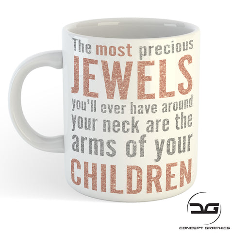 The Most Precious Jewels You will have around you neck are the arms of your children Coffee Cup Mug Gift for Mum or Dad