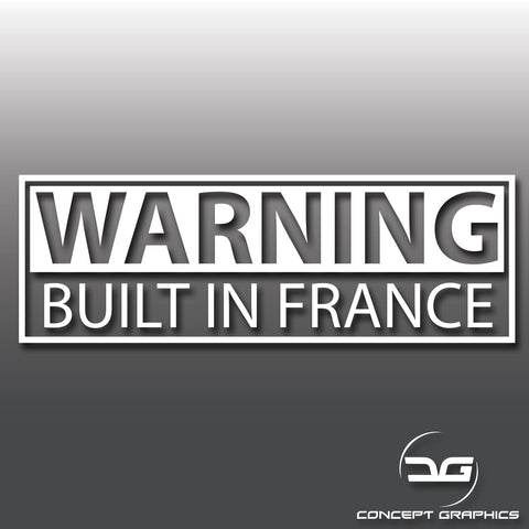 Warning Built In France Vinyl Decal Sticker