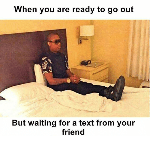 waiting for text from your friend