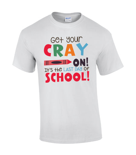 Get Your CRAY On! It's The Last Day Of School T-Shirt