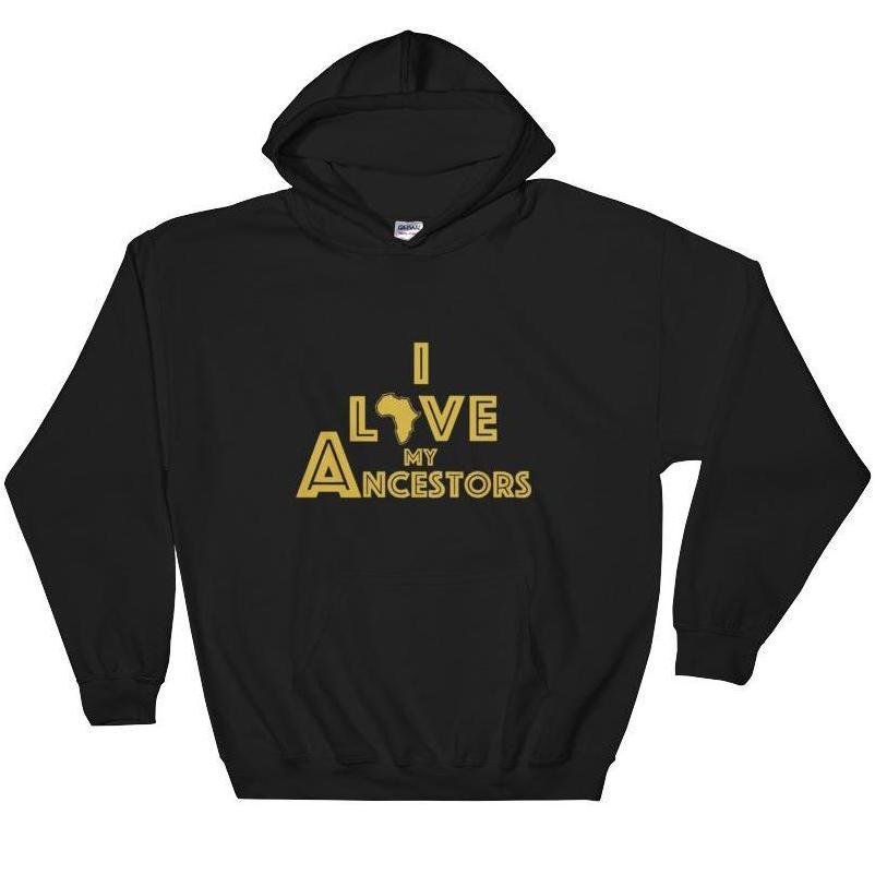 I Love My Ancestors {Hooded Sweatshirt}