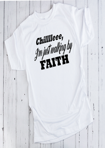 Chilllleee, I'm just walking by FAITH Tee