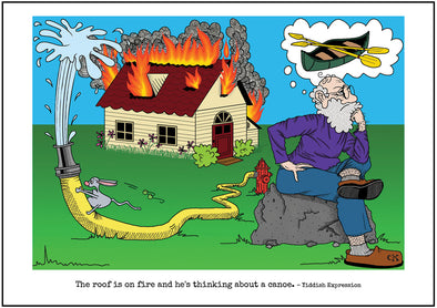 "Cartoon depicting the Yiddish quote, ""The Roof Is On Fire And He's (She's) Thinking About A Canoe"""