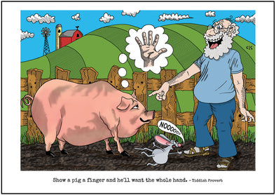 "Cartoon depicting the Yiddish quote, ""Show A Pig A Finger And He'll Want The Whole Hand"""