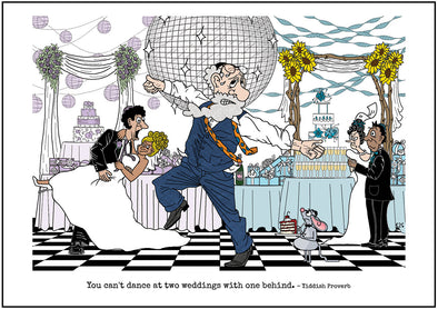 "Cartoon depicting the Yiddish quote, ""You Can't Dance At Two Weddings With One Behind"""