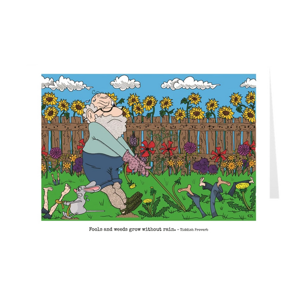 Fools And Weeds Grow Without Rain Birthday Card