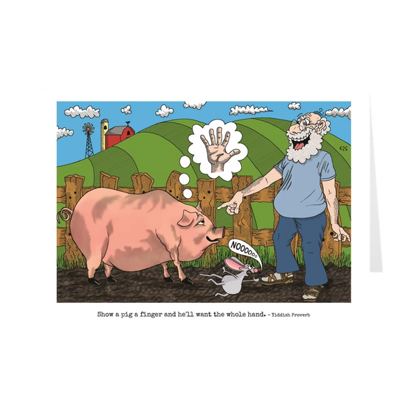 Show A Pig A Finger And He'll Want The Whole Hand Birthday Card