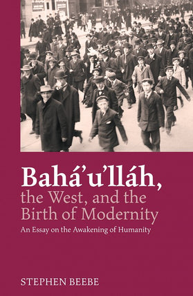 Bahá'u'lláh, the West, and the Birth of Modernity