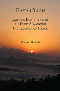 Bahá'u'lláh and the Emergence of an Ever-Advancing Civilization of Peace