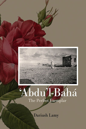'Abdu'l-Bahá: The Perfect Exemplar