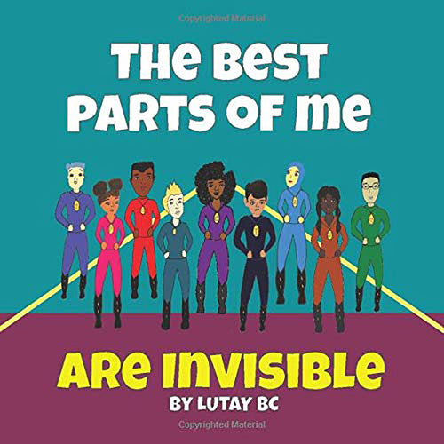 Best Parts of Me are Invisible
