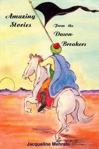 Amazing Stories from the Dawn Breakers (coming soon)