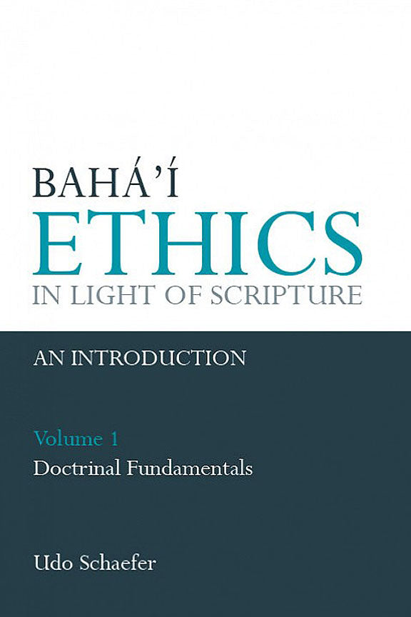 Baha'i Ethics in Light of Scripture, Vol. 1