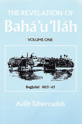 Revelation of Baha'u'llah, Vol. 1
