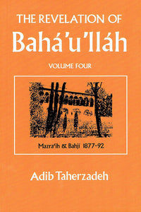 Revelation of Baha'u'llah, Vol. 4