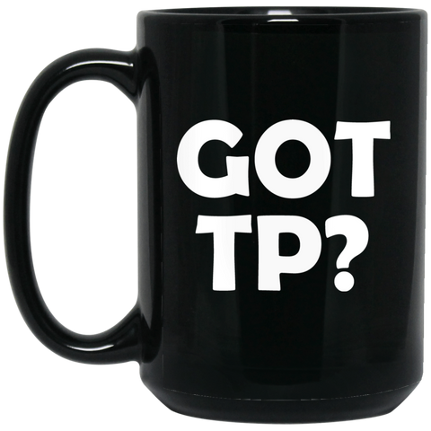 Got Tp? - 15 oz. Black Mug - Ultrakoala Trial, Hiking, Biking and Camping Gear