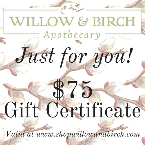 Willow & Birch Apothecary Gift Certificate $75  - Willow & Birch Apothecary