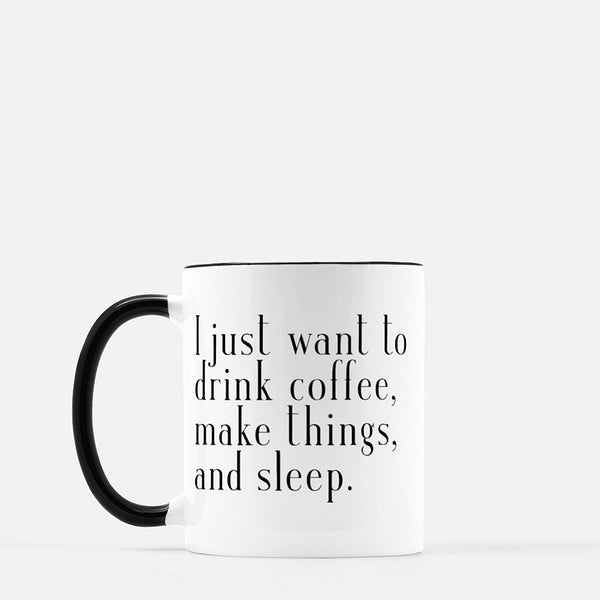 Coffee, Make Things, and Sleep