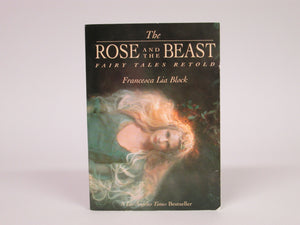 The Rose and the Beast Fairy Tales Retold by Francesce Lia Block (2000)