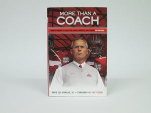 More Than A Coach What it means to Play for Coach, Mentor and Friend Jim Tressel by Morgan (2009)
