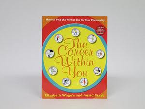The Career Within You How to Find the Perfect Job for your Personality by Wagele & Stabb