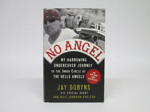 No Angel My Harrowing Undercover Journey to the Inner Circle of the Hell's Angels by Dobyns