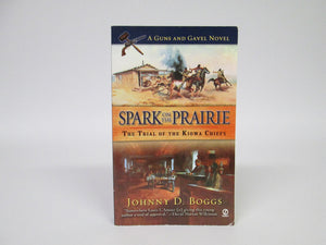 Spark on the Prairie The Trial of the Kiowa Chiefs A Guns and Gavel Novel by Johnny D. Boggs (2003)