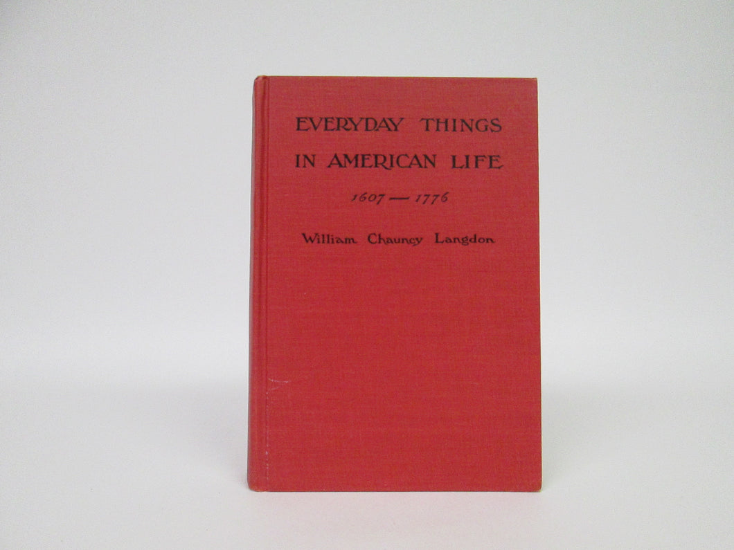 Everyday Things in American Life 1607-1776 by William Chauncy Langdon (1937)