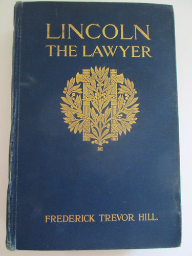 Lincoln The Lawyer by Frederick Trevor Hill 1906 HC