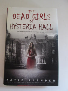 The Dead Girls of Hysteria Hall 1st Edition by Katie Alender 2015 HC