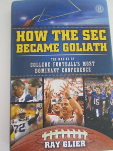 How the SEC Became Goliath by Ray Glier 2012 HC